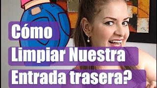 Cmo limpiar nuestra entrada de atrs Lina Betancurt TUPUNTOSEX