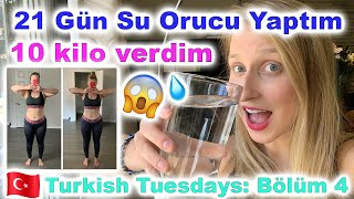 🇹🇷TURKISH TUESDAYS: BÖLÜM 4 - 😱21-Gün Su Orucu Yaptım⬇10 kilo verdim 🇹🇷(English Subtitles)