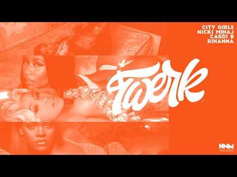 City Girls - Twerk feat Nicki Minaj Cardi B & Rihanna MASHUP