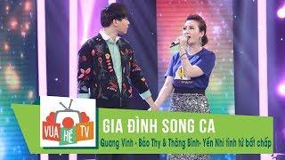 Gia Đình Song Ca | Quang Vinh - Bảo Thy & Thăng Bình- Yến Nhi tình tứ bất chấp
