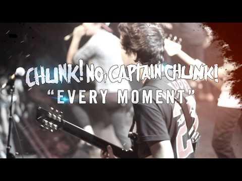 Chunk! No, Captain Chunk! - Every Moment