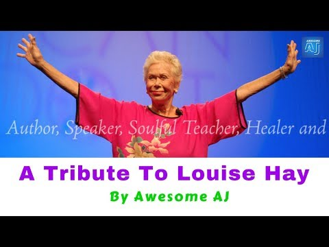 """A Tribute To LOUISE HAY, Author of """"You Can Heal Your Life"""" by Awesome AJ"""
