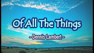 Of All The Things - Dennis Lambert (KARAOKE VERSION)