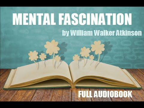 MENTAL FASCINATION, by William Walker Atkinson - FULL AUDIOBOOK