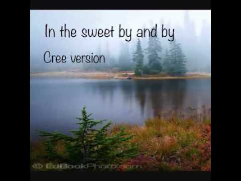 Cree gospel  ( in the sweet by & by
