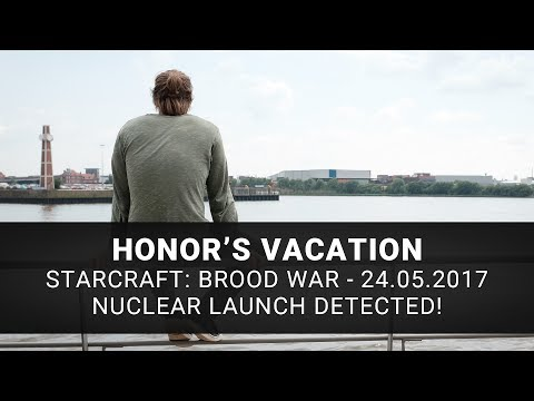 Starcraft: Brood War: Nuclear Launch Detected! | Honor's VACation | 24.05.2017