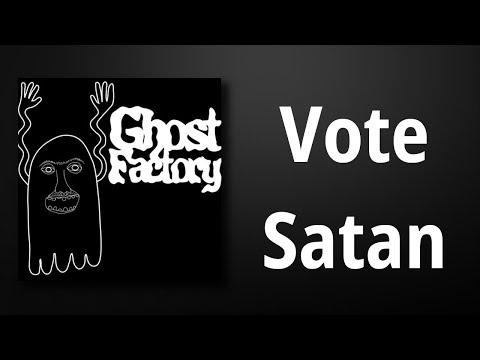 Ghost Factory // Vote Satan