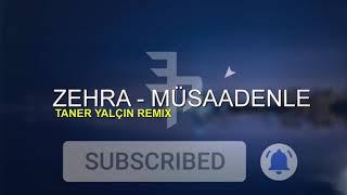Zehra - Müsaadenle (Taner Yalçın Remix)