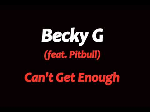 Becky G - Can't Get Enough Ft.Pitbull