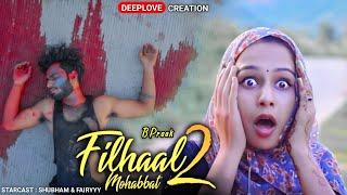 Filhaal 2 Mohabbat | Sad Love Story | Akshay Kumar | BPraak | Incomplete Love Story