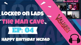 Locked On Lads: The Man Cave Ep-4