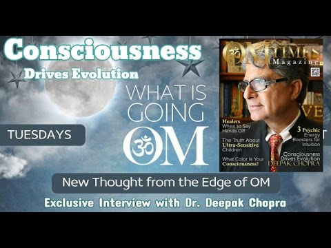 Consciousness Drives Evolution - An Interview with Deepak Chopra