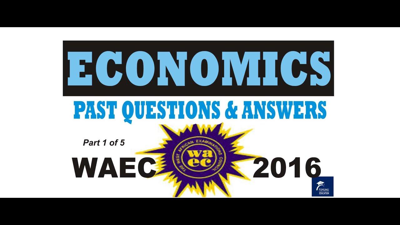 Download ECONOMICS PAST QUESTIONS and ANSWERS, WAEC 2016, Part 1, funumu.com