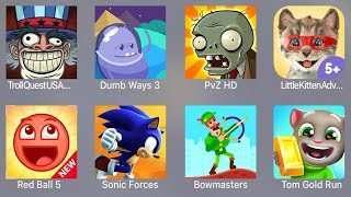 Troll Quest USA,Dumb Ways 3,PVZ HD,Little Kitten,Red Ball 5,Sonic Forces,Bowmasters,Tom Gold Run