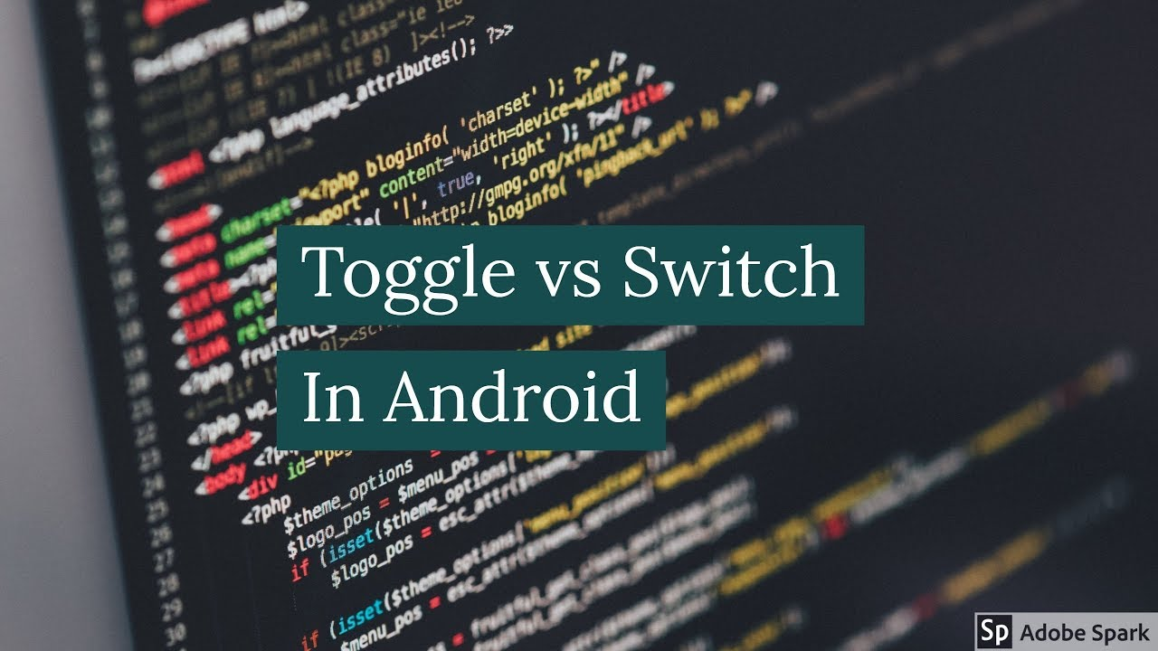 Toggle vs Switch – Android Learning