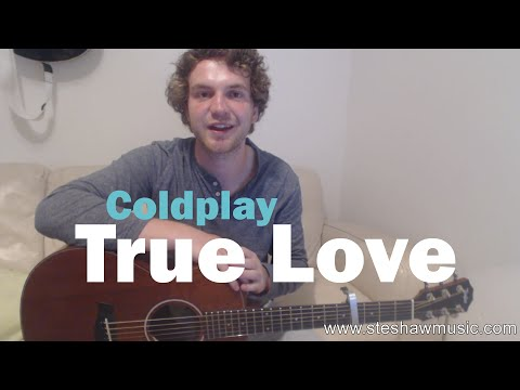 True Love - Coldplay (Guitar Lesson/Tutorial) With Ste Shaw