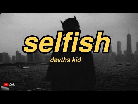 Devths Kid - Selfish (Lyrics)