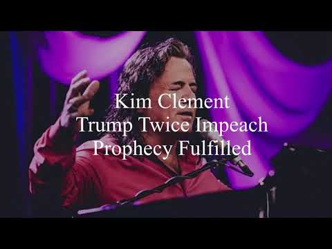 Kim Clement Trump Twice Impeach Prophecy Fulfilled