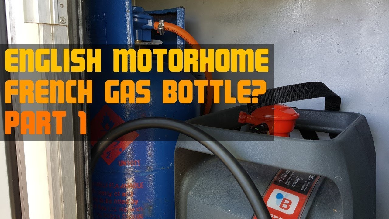 04f6cd7a85 English Motorhome - French Gas Bottle  Part 1 - YouTube
