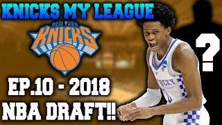 2018 NBA DRAFT! - Knicks My League Ep.10 - NBA 2K17