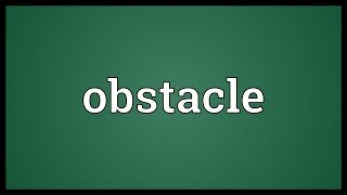 Obstacle Meaning