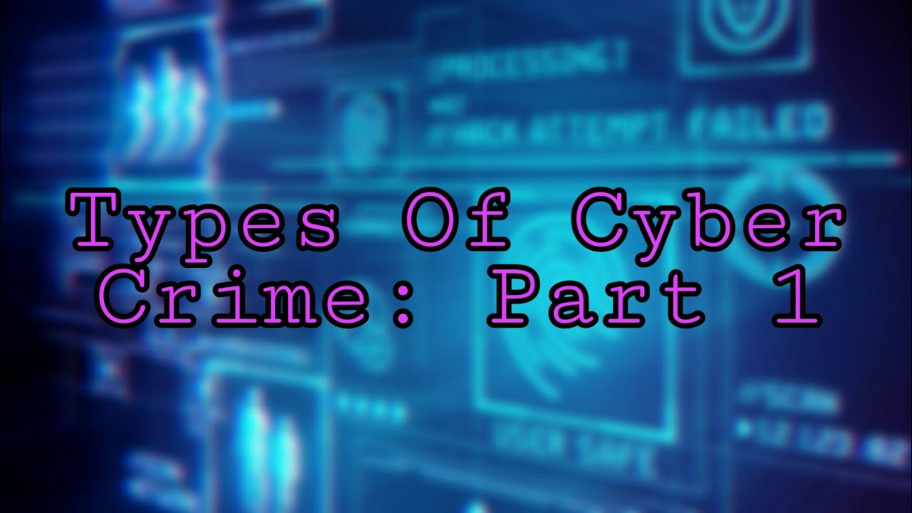 Types Of Cyber Crime: Part 1