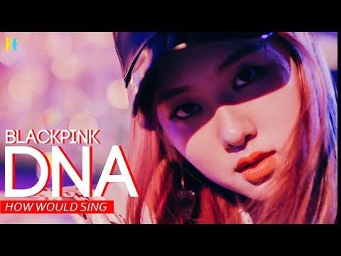 How Would Blackpink sing - DNA (BTS) line distribution