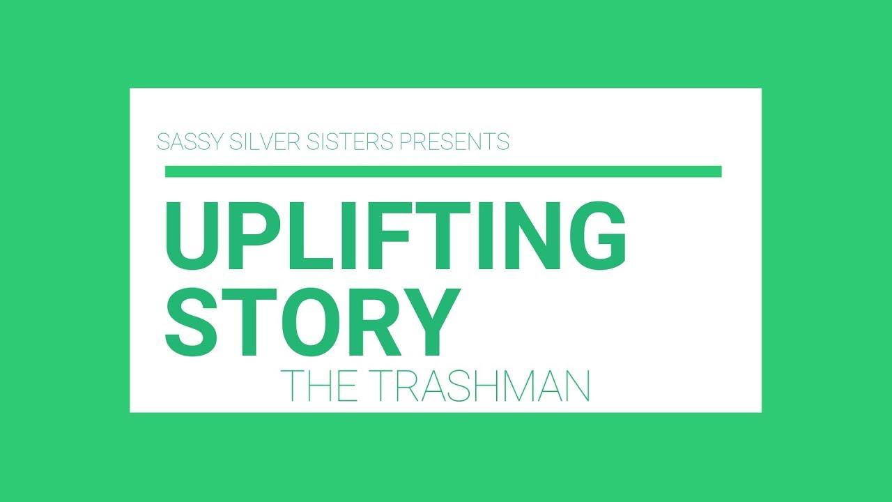 UPLIFTING STORY #1: The Trashman        Sassy Silver Sisters