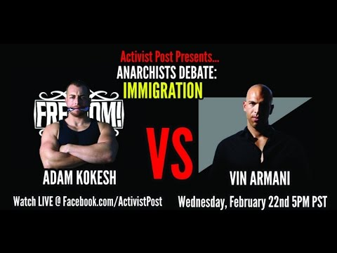 Anarchists Debate: Immigration  Adam Kokesh vs. Vin Armani