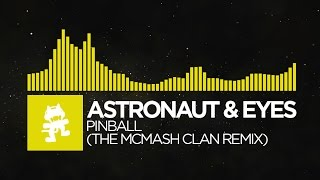 [Electro] - Astronaut & Eyes - Pinball (The McMash Clan Remix) [Monstercat EP Release]