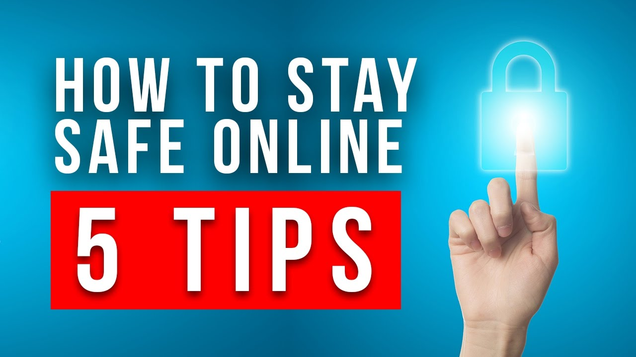 how to stay safe online 5 things you can do today to secure