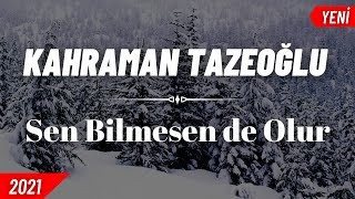 Kahraman Tazeoğlu - Sen Bilmesen de Olur (2021 Yeni Şiir)