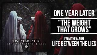 Watch One Year Later The Weight That Grows video