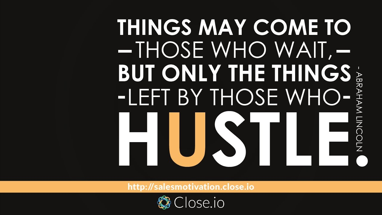 Sales Motivation Quote Things May Come To Those Who Wait But Only