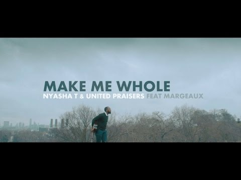 Nyasha T & United Praisers - Make Me Whole (feat Margeaux) - Music Video