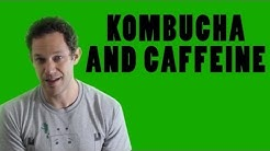 Does Kombucha Have Caffeine Or Is There Caffeine In Kombucha?