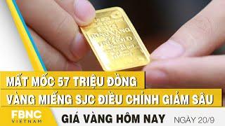 Giá vàng mới nhất 20/9 | Mất mốc 57 triệu đồng vàng miếng SJC điều chỉnh giảm sâu | FBNC