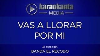 Karaokanta - Banda El Recodo - Vas a llorar por mí