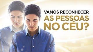 VAMOS RECONHECER AS PESSOAS NO CÉU? (Familiares e Amigos) - Pastor Antonio Junior