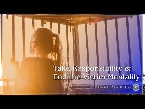 87: Take Responsibility and End the Victim Mentality