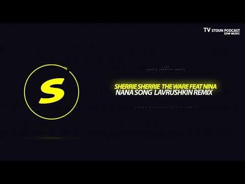 Sherrie Sherrie The Ware feat Nina - Nana Song (Lavrushkin Remix)
