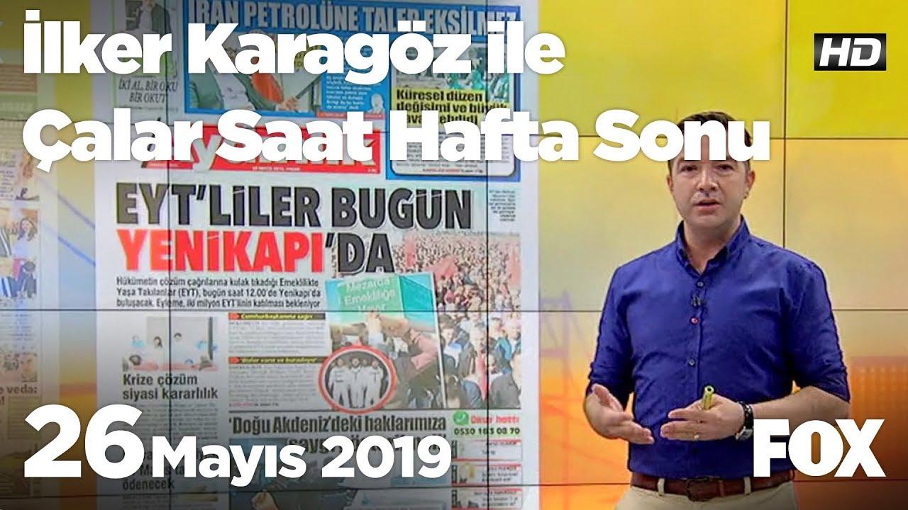 Fox Haber İzle Bugün: 26 Mayıs 2019 İlker Karagöz ile Çalar Saat Hafta Sonu