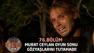Murat Ceylan oyun sonu gözyaşlarını tutamadı | 76. Bölüm | Survivor 2018 Video