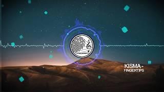 Kisma - Fingertips (FINGERPRINT REMIX)