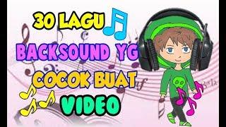 30 Lagu BACKSOUND Yg COCOK Untuk VIDEO KALIAN! + LINK DOWNLOAD!!