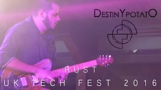 Destiny Potato - Rust (new song) - UK Tech Fest 2016