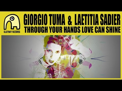 GIORGIO TUMA feat. LAETITIA SADIER - Through Your Hands Love Can Shine [Official]