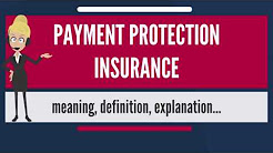 What is PAYMENT PROTECTION INSURANCE? What does PAYMENT PROTECTION INSURANCE mean?