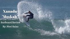 """Xanadu """"Moskah"""" Surfboard Review by Noel Salas Ep 75"""