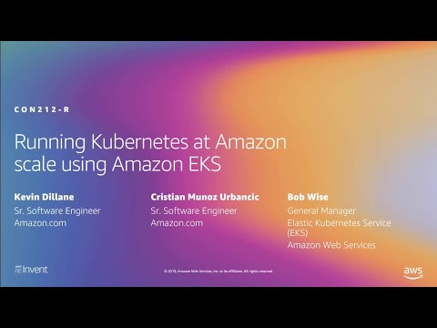 AWS re:Invent 2019: [REPEAT 1] Running Kubernetes at Amazon scale using Amazon EKS (CON212-R1)